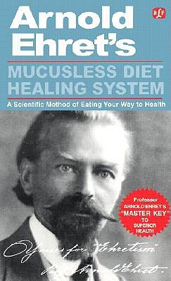 Mucusless Diet Healing System: Master Key to Superior Health