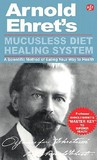"Mucusless Diet Healing System: ""Master Key"" to Superior Health"