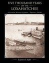 Five Thousand Years on the Loxahatchee: A Pictorial History of Jupiter/Tequesta, Florida