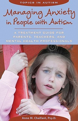 Managing Anxiety in People with Autism by Anne M. Chalfant