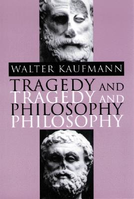 Tragedy and Philosophy by Walter Kaufmann