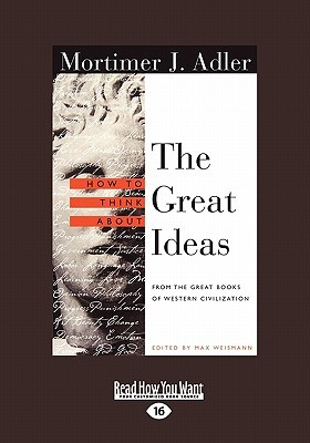 How to Think about the Great Ideas: From the Great Books of Western Civilization(volume 1 of 2 )