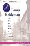 The Education of Laura Bridgman: First Deaf and Blind Person to Learn Language