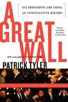 A Great Wall: Six Presidents and China: An Investigative History