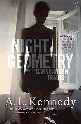 Night Geometry And The Garscadden Trains by A.L. Kennedy