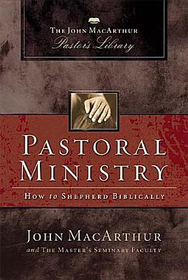 Pastoral Ministry by John MacArthur