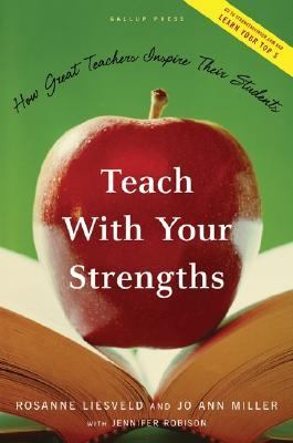 Teach with Your Strengths by Rosanne Liesveld