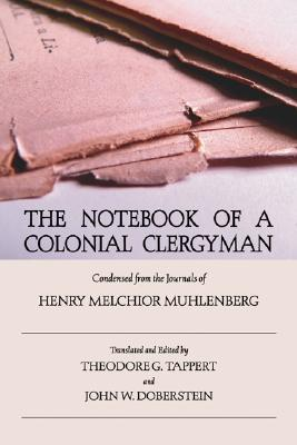 The Notebook of a Colonial Clergyman: Condensed from the Journals of Henry Melchior Muhlenberg