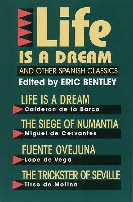 Life Is a Dream and Other Spanish Classics (Eric Bentley's Dramatic Repertoire Volume Two)