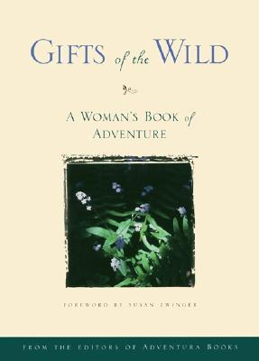 Gifts of the Wild: A Woman's Book of Adventure