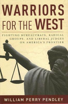 Warriors for the West: Fighting Bureaucrats, Radical Groups, And Liberal Judges on America