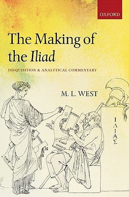 The Making of the Iliad by M.L. West
