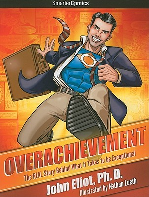 Overachievement - SmarterComics: The Real Story Behind What it Takes to be Exceptional