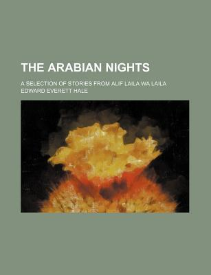 The Arabian Nights; A Selection of Stories from Alif Laila Wa Laila