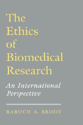 The Ethics of Biomedical Research by Baruch A. Brody