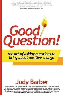 Good Question!: The Art of Asking Questions to Bring about Positive Chane