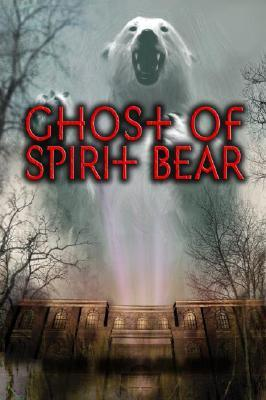 Ghost of Spirit Bear (Spirit Bear, #2)
