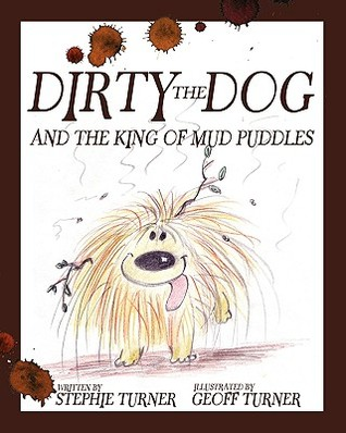 Dirty the Dog and the King of Mud Puddles  by  Stephanie Turner