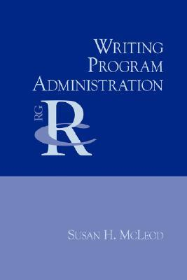 Writing Program Administration by Susan H. McLeod