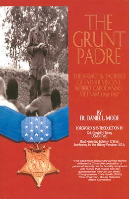 The Grunt Padre: Father Vincent Robert Capodanno Vietnam 1966-1967
