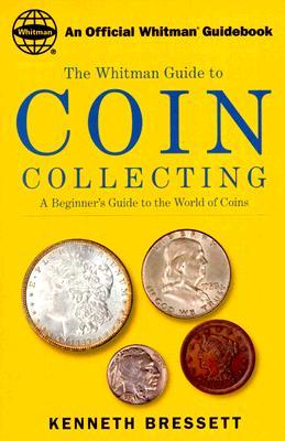 Whitman's Guide to Coin Collecting by Kenneth E. Bressett