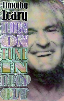 Turn On, Tune In, Drop Out by Timothy Leary