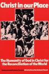 Christ in Our Place: The Humanity of God in Christ for the Reconciliation of the World: Essays Presented to James Torrance