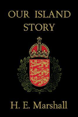 Our Island Story by H.E. Marshall