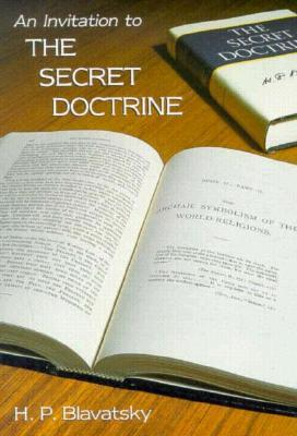 An Invitation to the Secret Doctrine by Helena Petrovna Blavatsky
