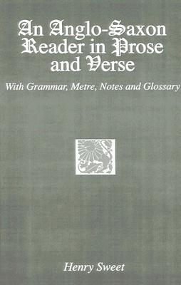 An Anglo-Saxon Reader in Prose and Verse: With Grammar, Metre, Notes and Glossary