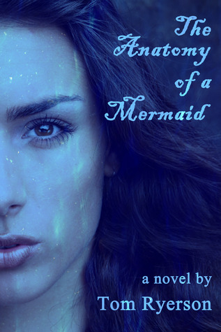 The Anatomy of a Mermaid by Tom Ryerson