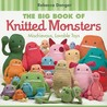The Big Book of Knitted Monsters: Mischievous, Lovable Toys