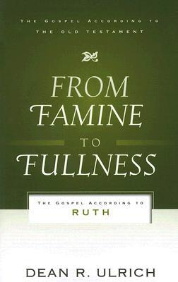 From Famine to Fullness by Dean R. Ulrich