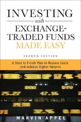 Investing with Exchange-Traded Funds Made Easy by Marvin Appel