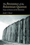 The Persistence of the Palestinian Question: Essays on Zionism and the Palestinians