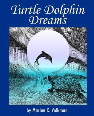 Turtle Dolphin Dreams by Marian K. Volkman