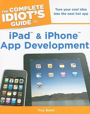 The Complete Idiots Guide to iPad and iPhone App Development