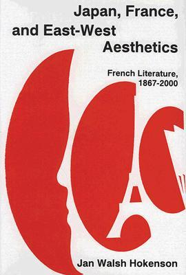 Japan, France, and East-West Aesthetics by Jan Walsh Hokenson