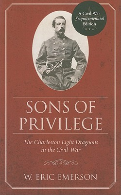 Sons of Privilege: The Charleston Light Dragoons in the Civil War
