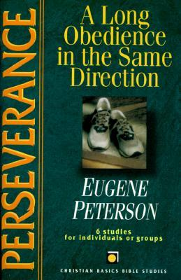 Review Perseverance: A Long Obedience in the Same Direction (Christian Basics Bible Studies) PDF by Eugene H. Peterson, Sandy Larsen, Dale Larsen