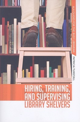 Hiring, Training, and Supervising Library Shelvers by Patricia Tunstall