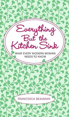 Everything But the Kitchen Sink by Francesca Beauman