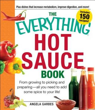 The Everything Hot Sauce Book: From Growing to Picking and Preparing - All You Ned to Add Some Spice to Your Life!