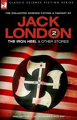 The Iron Heel And Other Stories (Classic Science Fiction & Fantasy)