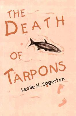 The Death of Tarpons by Leslie Edgerton