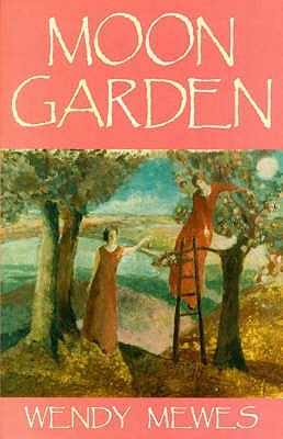 The Moon Garden by Wendy Mewes