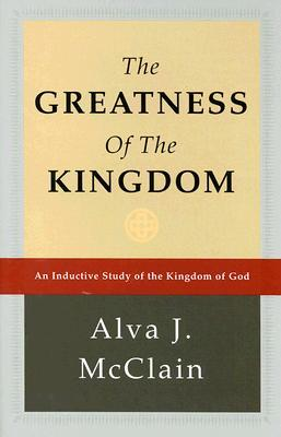 The Greatness of the Kingdom by Alva J. McClain