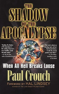 The Shadow of the Apocalypse by Paul F. Crouch Sr.