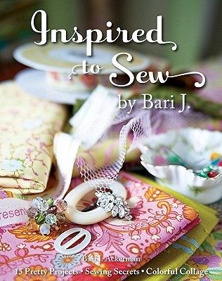 Inspired to Sew: 15 Pretty Projects -- Sewing Secrets -- Colorful Collage
