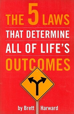 The 5 Laws That Determine All of Life's Outcomes by Brett Harward